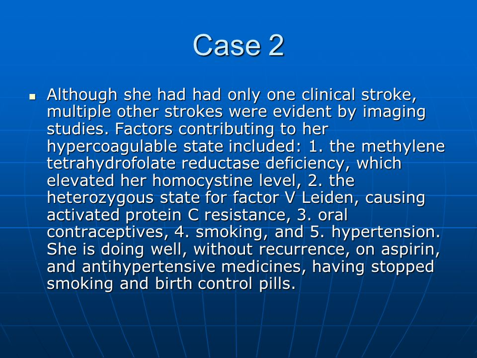 Case 2 Although she had had only one clinical stroke, multiple other strokes were evident by imaging studies.
