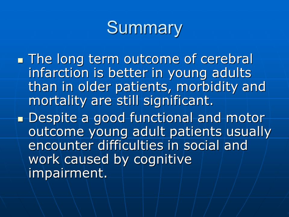 Summary The long term outcome of cerebral infarction is better in young adults than in older patients, morbidity and mortality are still significant.