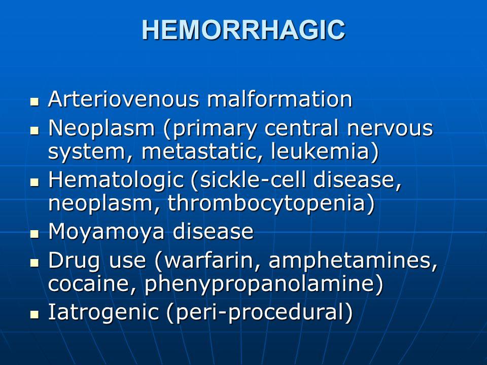HEMORRHAGIC Arteriovenous malformation Arteriovenous malformation Neoplasm (primary central nervous system, metastatic, leukemia) Neoplasm (primary ce