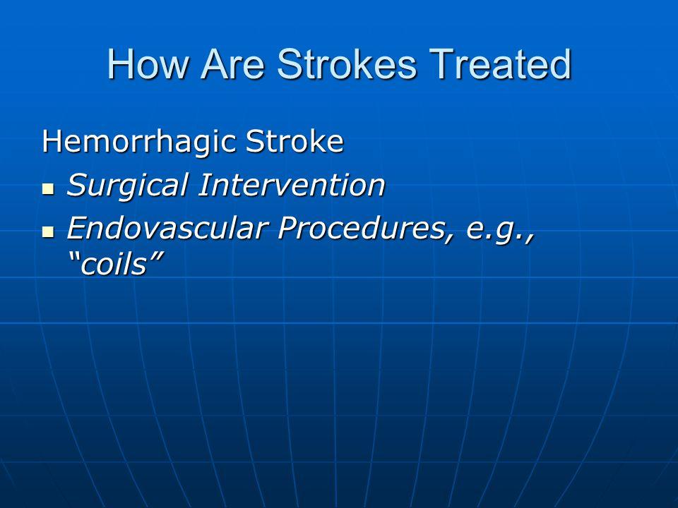 """How Are Strokes Treated Hemorrhagic Stroke Surgical Intervention Surgical Intervention Endovascular Procedures, e.g., """"coils"""" Endovascular Procedures,"""