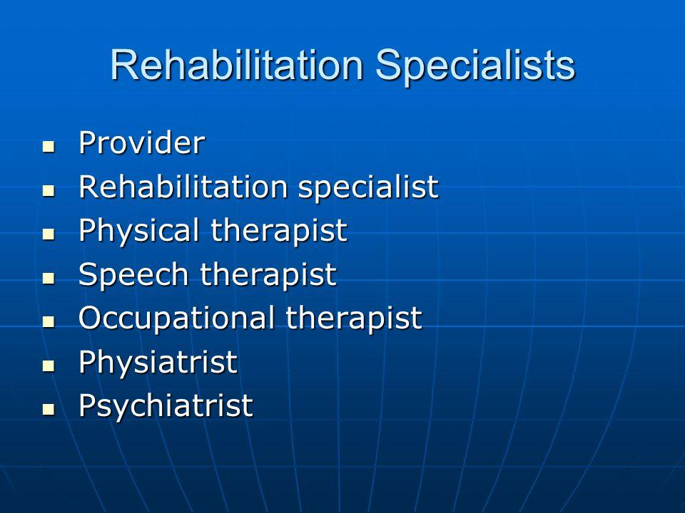 Rehabilitation Specialists Provider Provider Rehabilitation specialist Rehabilitation specialist Physical therapist Physical therapist Speech therapis