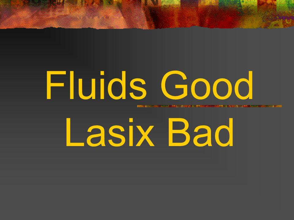 Fluids Good Lasix Bad