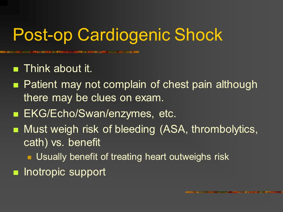 Post-op Cardiogenic Shock Think about it.