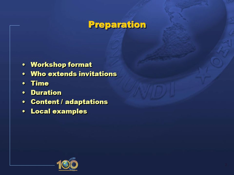 2 PreparationPreparation Workshop format Who extends invitations Time Duration Content / adaptations Local examples Workshop format Who extends invitations Time Duration Content / adaptations Local examples