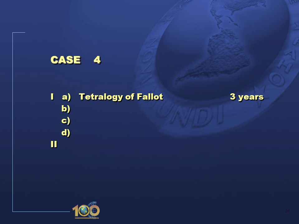 26 CASE 4 I a) Tetralogy of Fallot3 years b) c) d) II
