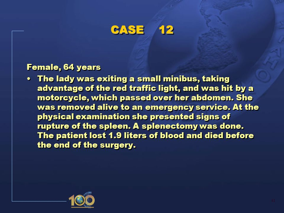 42 CASE 12 I a) Acute hemorrhage b) Rupture of the spleen c) Hit by a motorcycle while exiting a minibus d) II Splenectomy