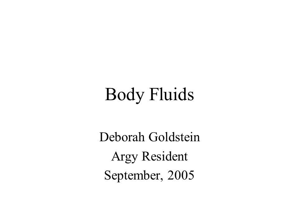 Body Fluids Deborah Goldstein Argy Resident September, 2005