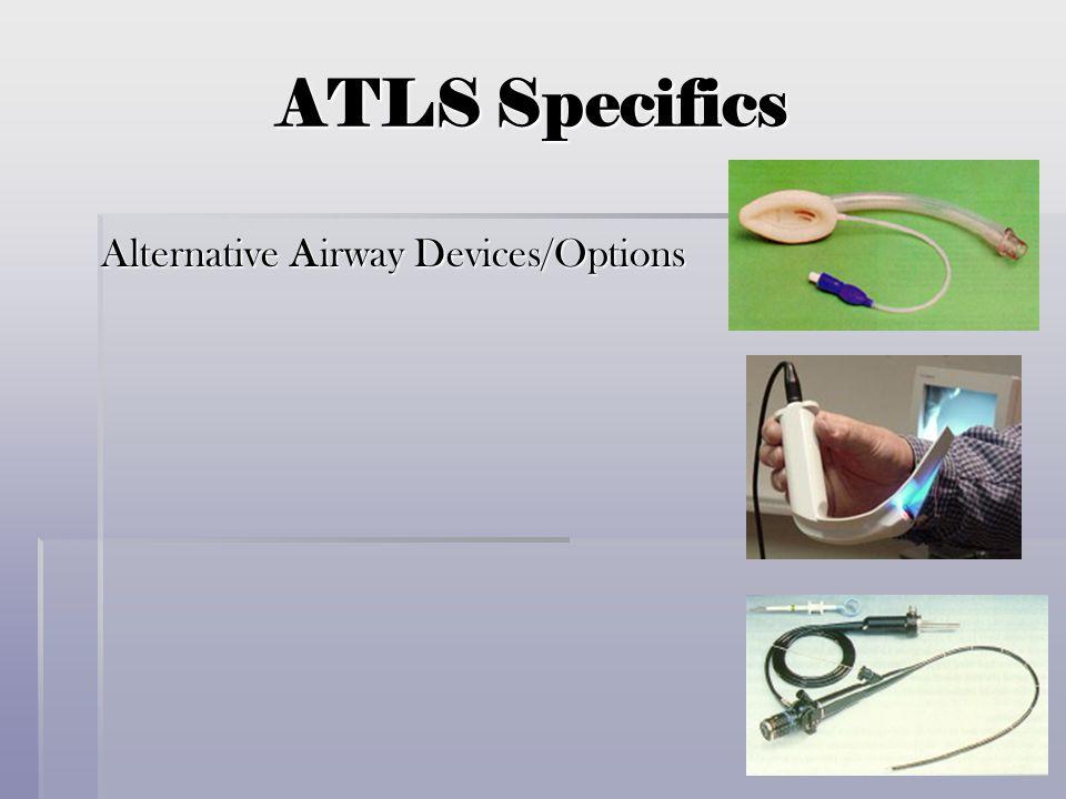 ATLS Specifics Alternative Airway Devices/Options Alternative Airway Devices/Options