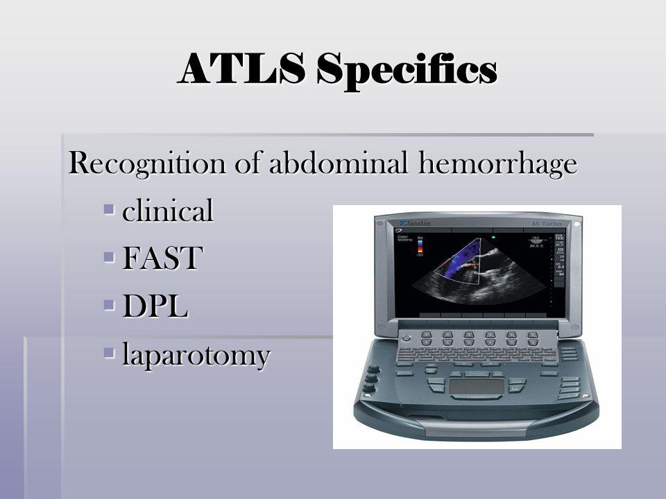 ATLS Specifics Recognition of abdominal hemorrhage  clinical  FAST  DPL  laparotomy