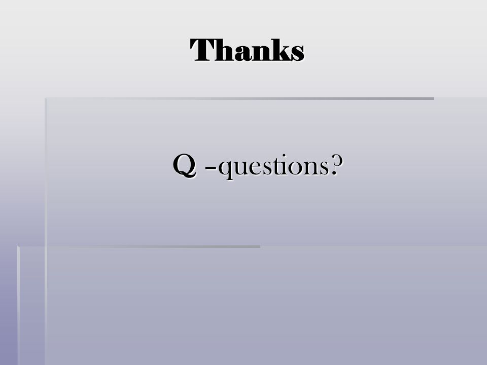 Thanks Q –questions?