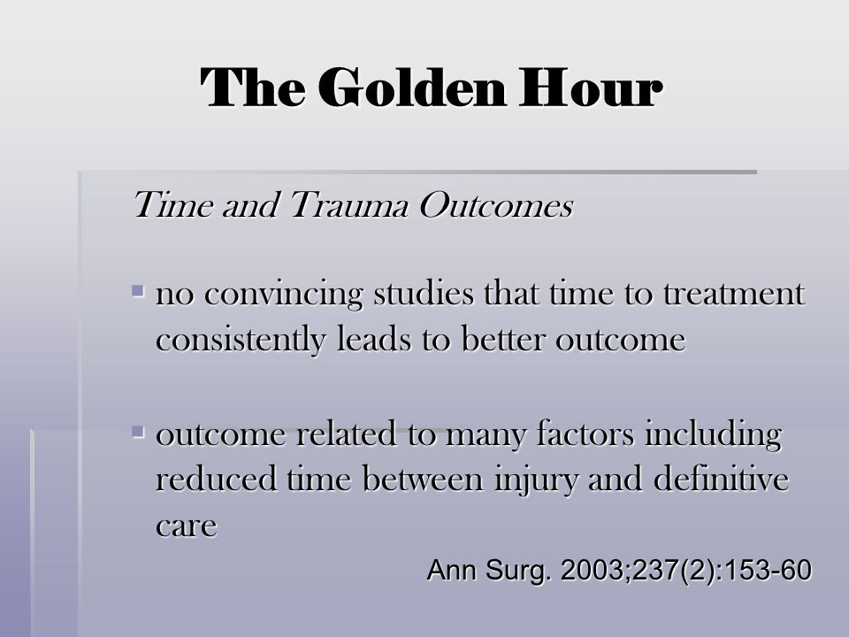 The Golden Hour Time and Trauma Outcomes  no convincing studies that time to treatment consistently leads to better outcome  outcome related to many