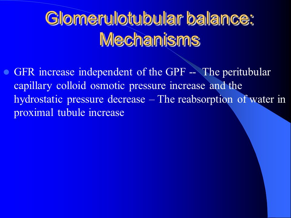 2. Glomerulotubular Balance Concept: The constant fraction (about 65% - 70%) of the filtered Na + and water are reabsorbed in the proximal tubular, de