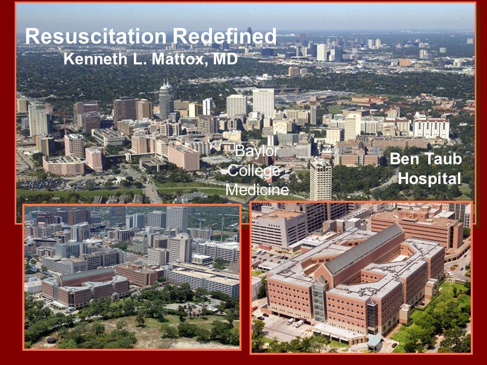Resuscitation Redefined Kenneth L. Mattox, MD Baylor College Medicine Ben Taub Hospital