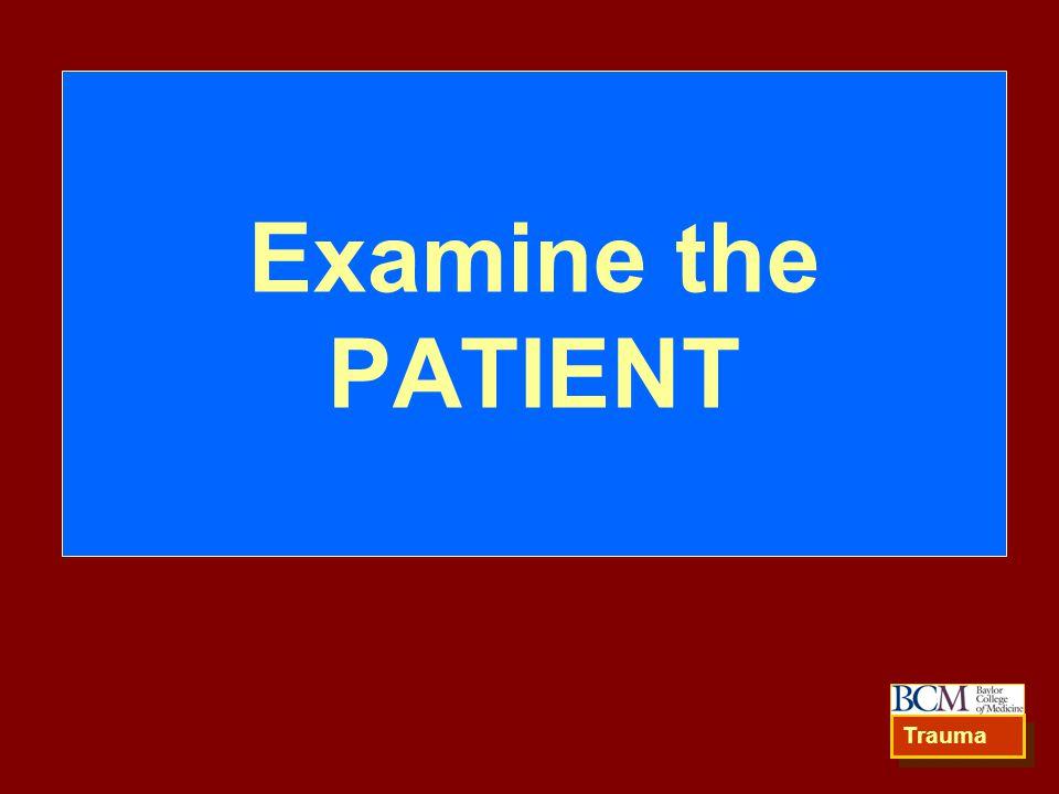 Examine the PATIENT Trauma