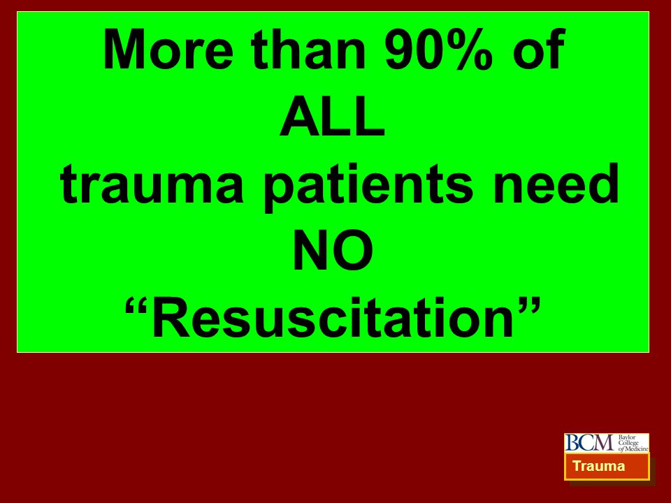 More than 90% of ALL trauma patients need NO Resuscitation Trauma