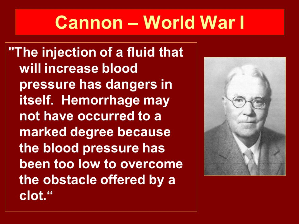 Cannon – World War I The injection of a fluid that will increase blood pressure has dangers in itself.