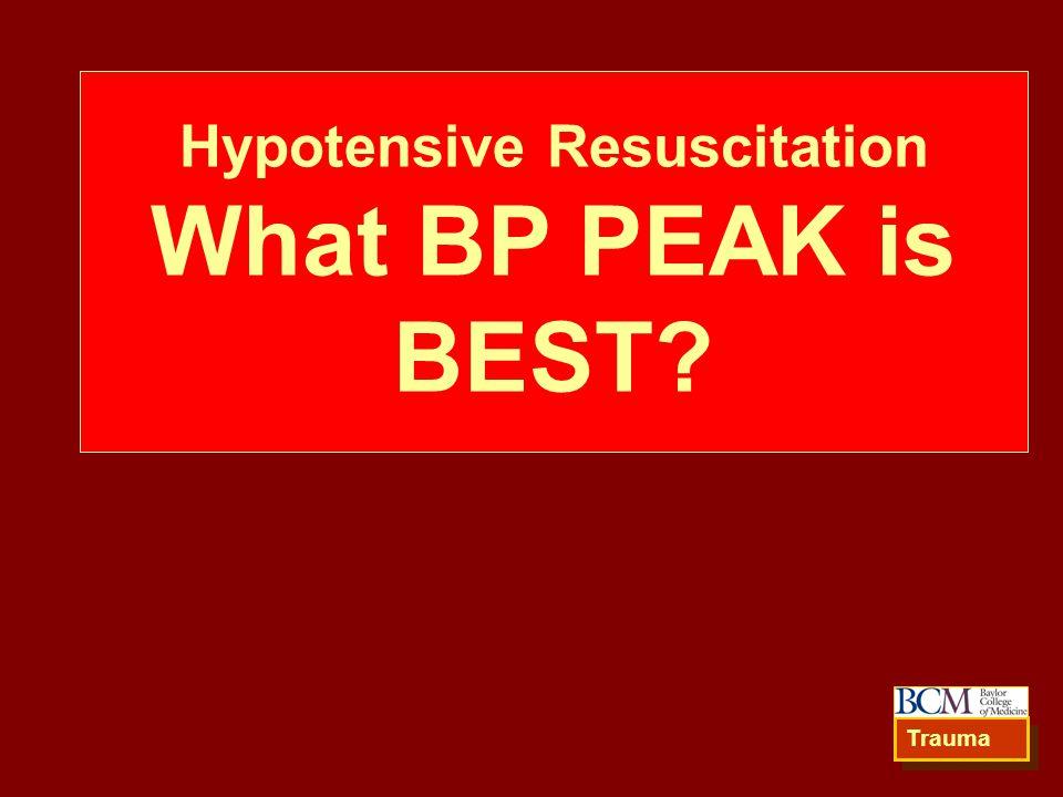 Hypotensive Resuscitation What BP PEAK is BEST? Trauma