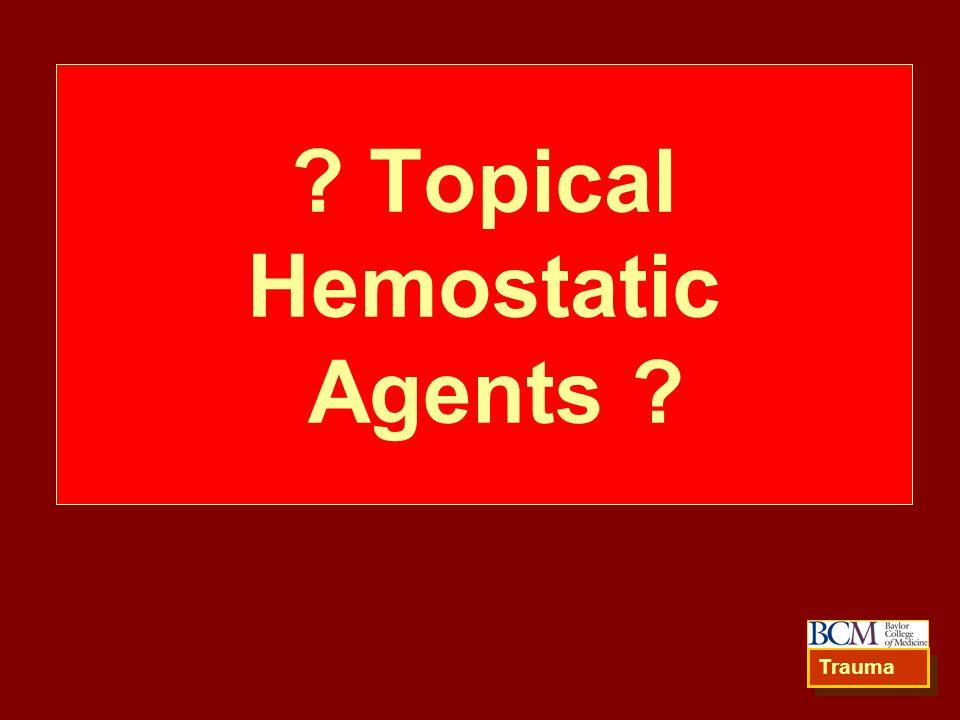 ? Topical Hemostatic Agents ? Trauma