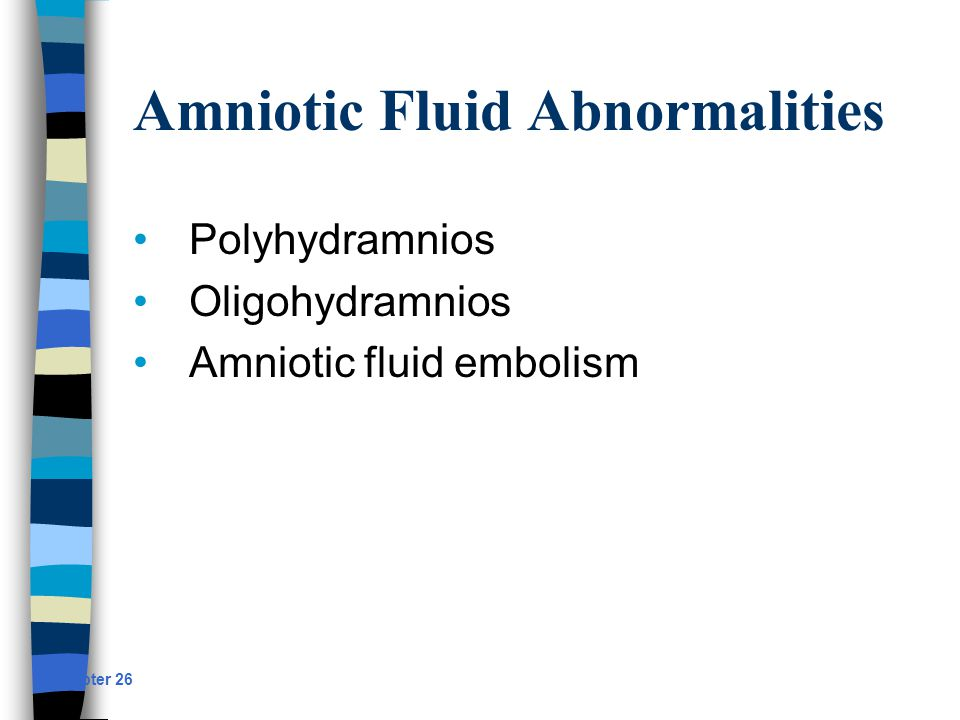 Amniotic Fluid Abnormalities Polyhydramnios Oligohydramnios Amniotic fluid embolism Chapter 26