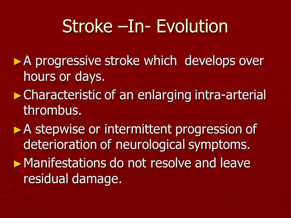 Stroke –In- Evolution ► A progressive stroke which develops over hours or days.