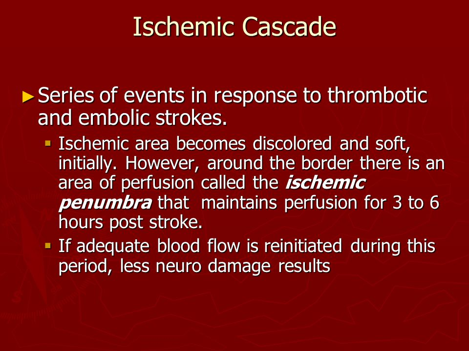 Ischemic Cascade ► Series of events in response to thrombotic and embolic strokes.