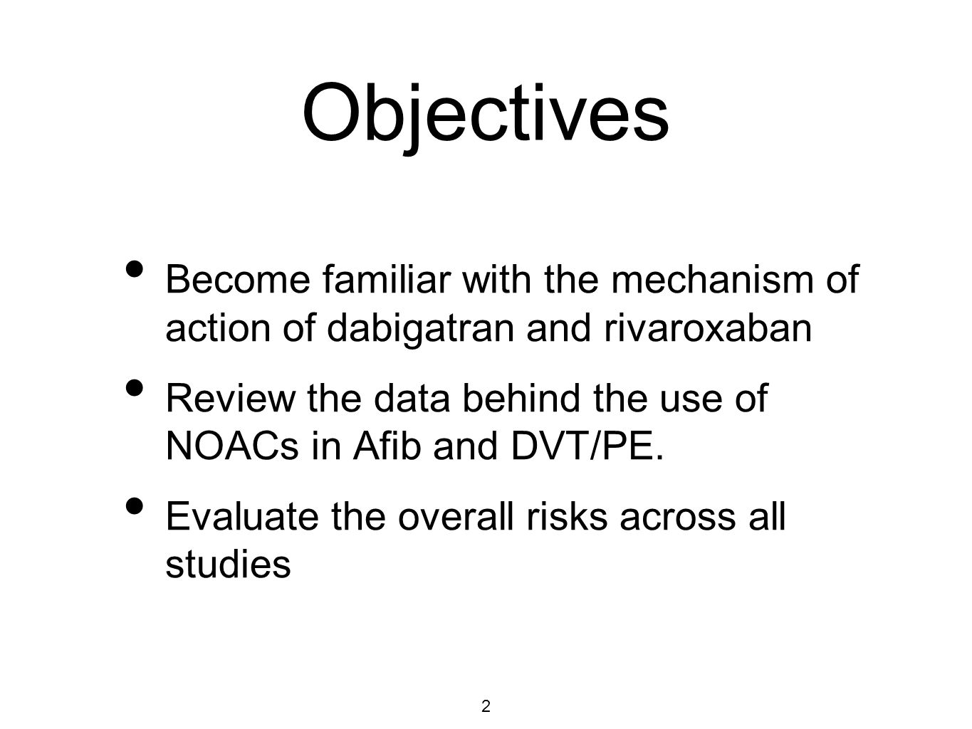 2 Objectives Become familiar with the mechanism of action of dabigatran and rivaroxaban Review the data behind the use of NOACs in Afib and DVT/PE.