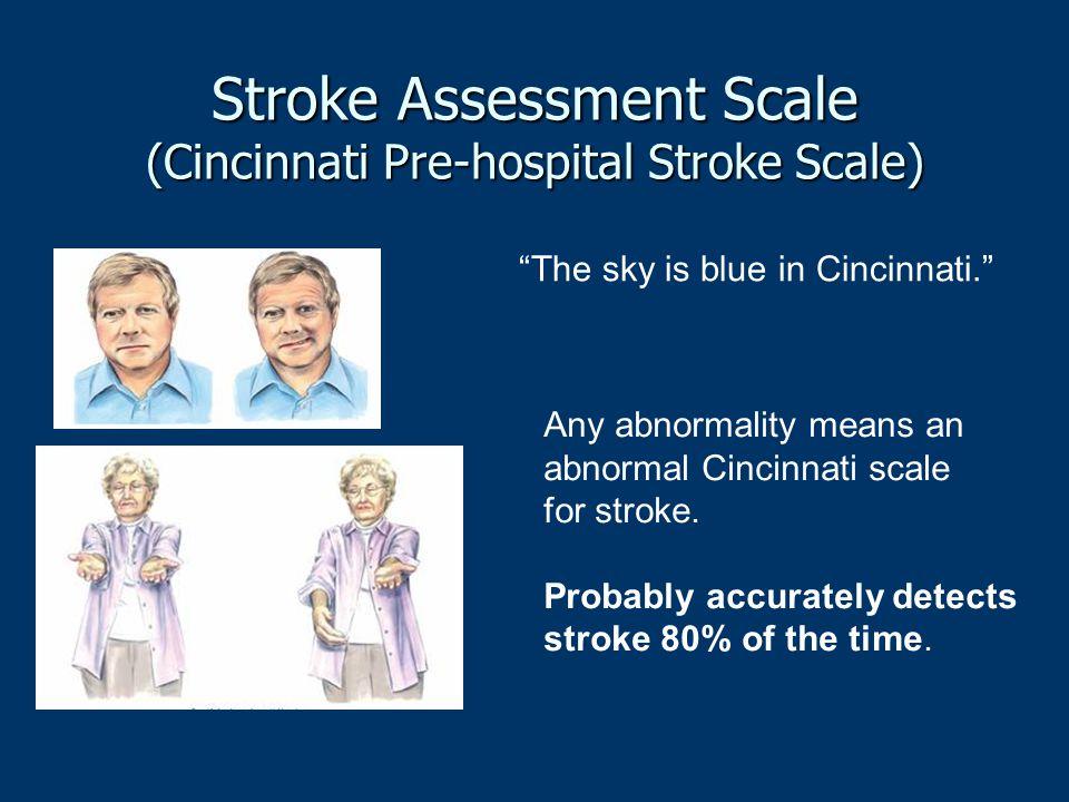 "Stroke Assessment Scale (Cincinnati Pre-hospital Stroke Scale) ""The sky is blue in Cincinnati."" Any abnormality means an abnormal Cincinnati scale for"