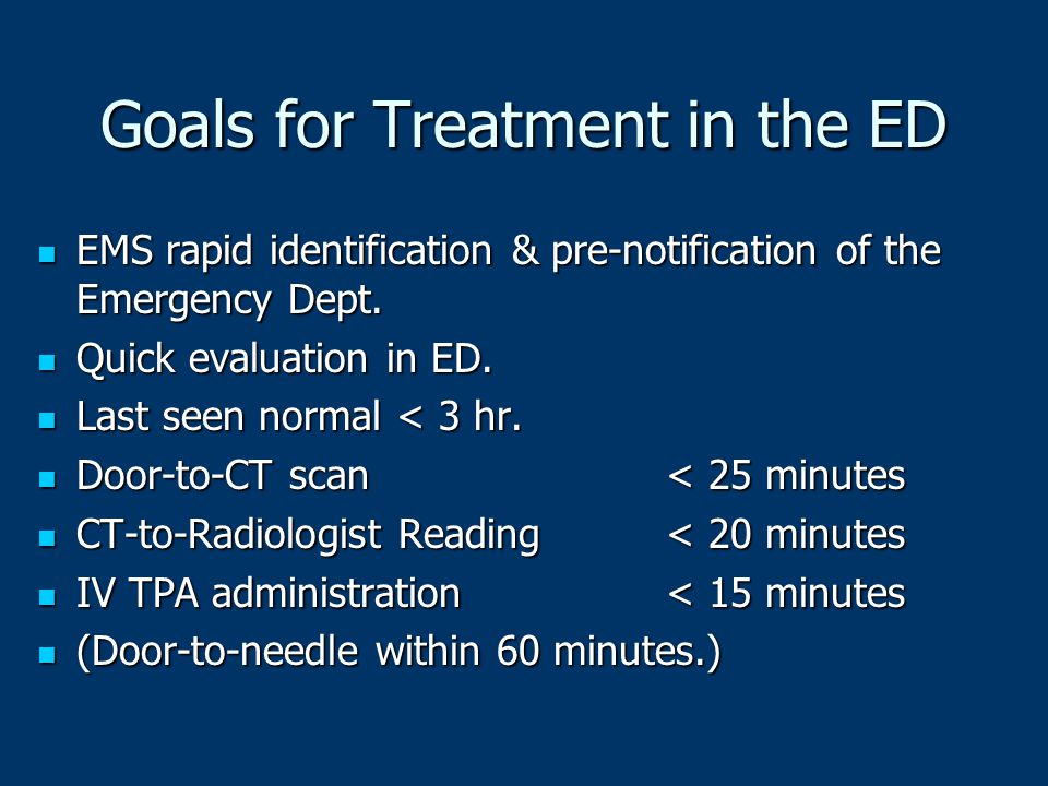Goals for Treatment in the ED EMS rapid identification & pre-notification of the Emergency Dept. EMS rapid identification & pre-notification of the Em