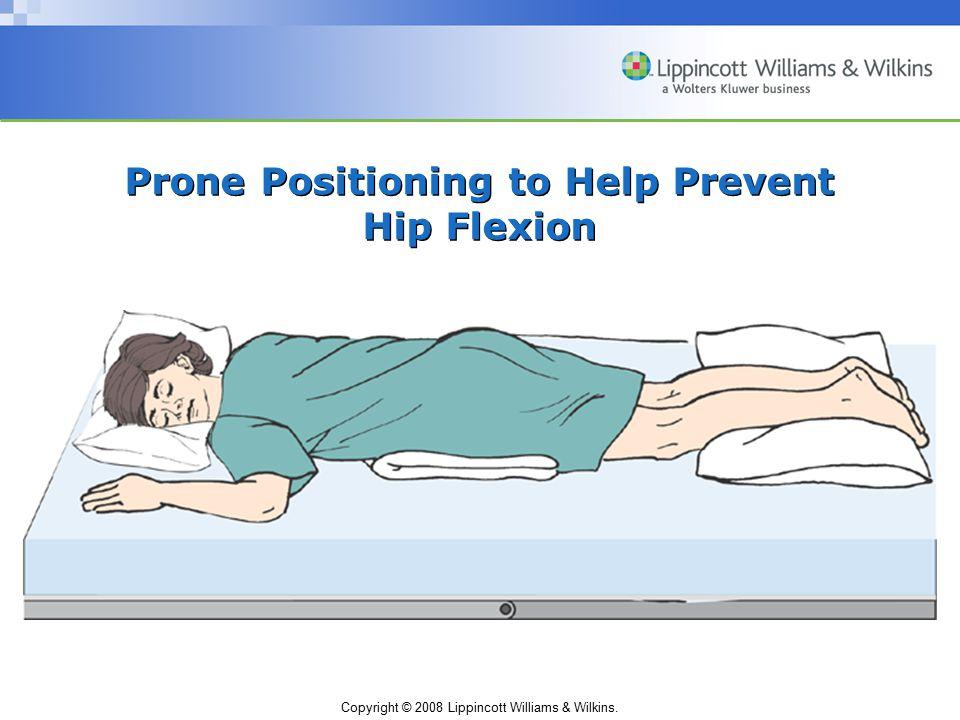 Copyright © 2008 Lippincott Williams & Wilkins. Prone Positioning to Help Prevent Hip Flexion