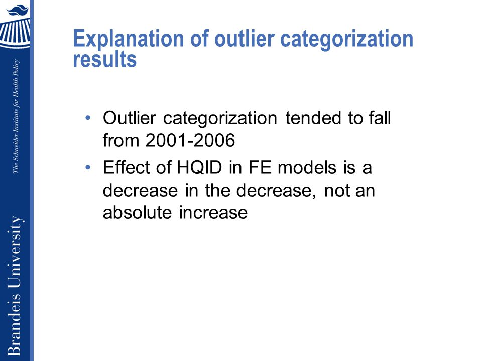 Explanation of outlier categorization results Outlier categorization tended to fall from 2001-2006 Effect of HQID in FE models is a decrease in the decrease, not an absolute increase