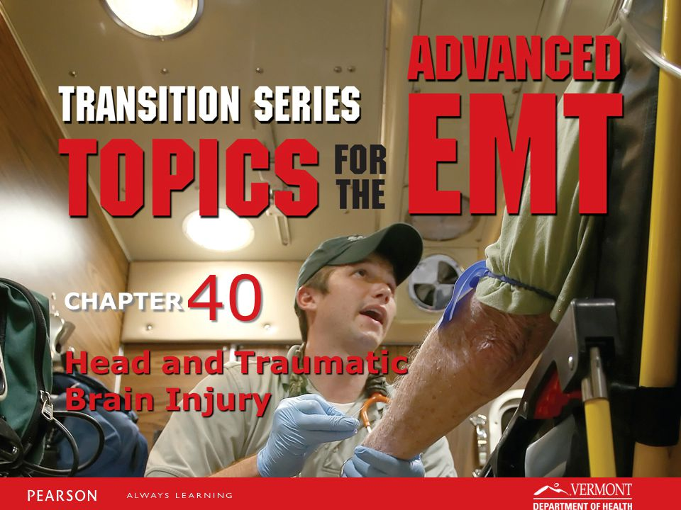 TRANSITION SERIES Topics for the Advanced EMT CHAPTER Head and Traumatic Brain Injury 40