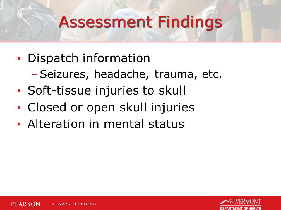 Assessment Findings Dispatch information –Seizures, headache, trauma, etc.