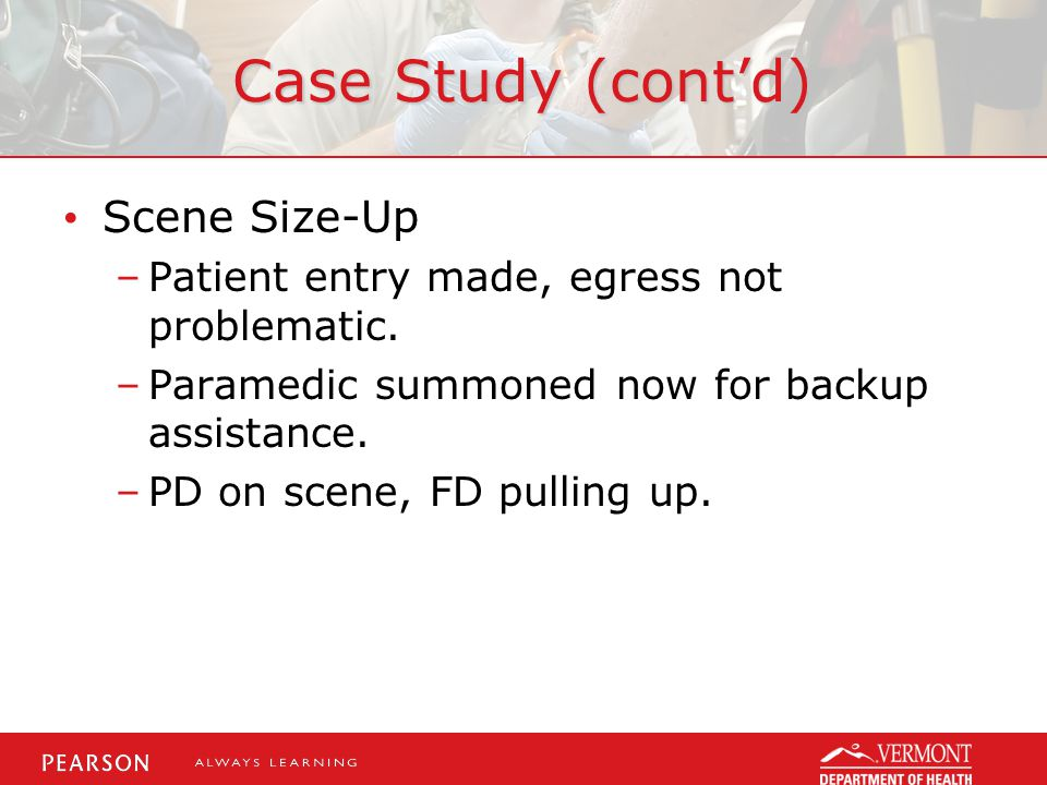 Case Study (cont'd) Scene Size-Up –Patient entry made, egress not problematic.