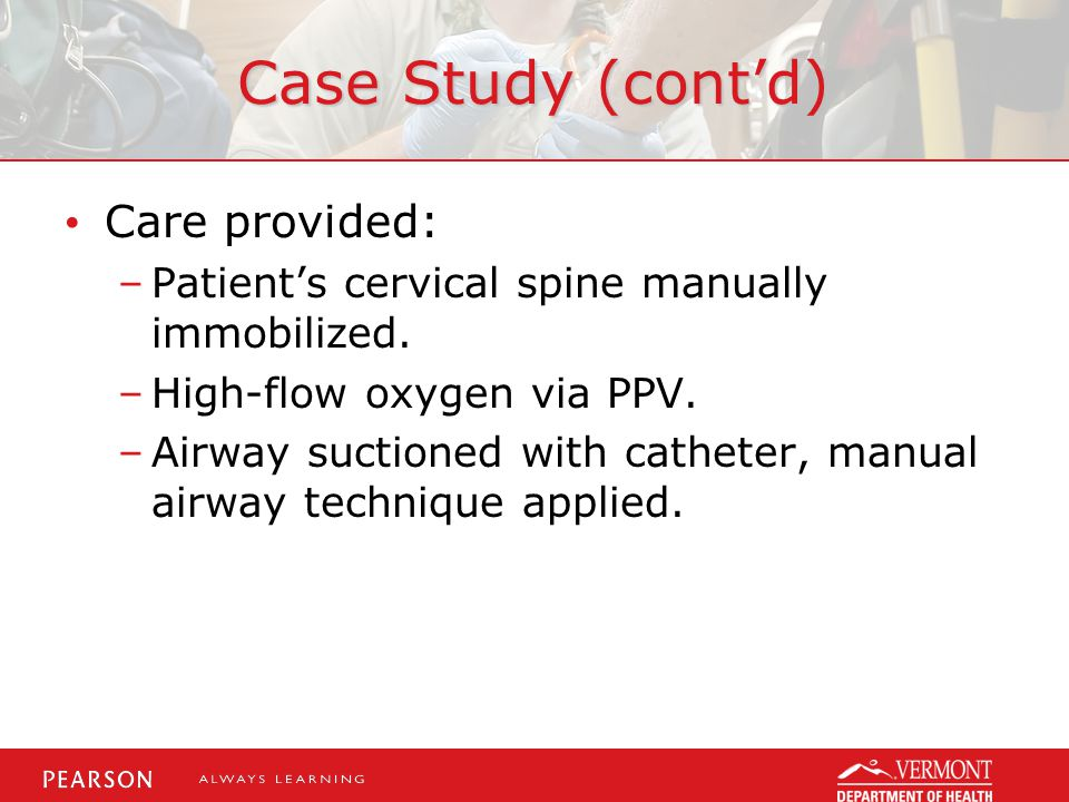 Case Study (cont'd) Care provided: –Patient's cervical spine manually immobilized.