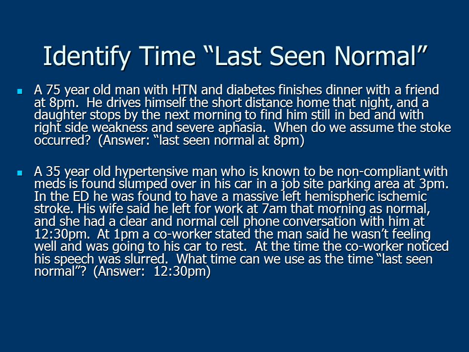 """Identify Time """"Last Seen Normal"""" A 75 year old man with HTN and diabetes finishes dinner with a friend at 8pm. He drives himself the short distance ho"""