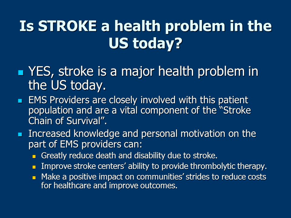 Is STROKE a health problem in the US today? YES, stroke is a major health problem in the US today. YES, stroke is a major health problem in the US tod