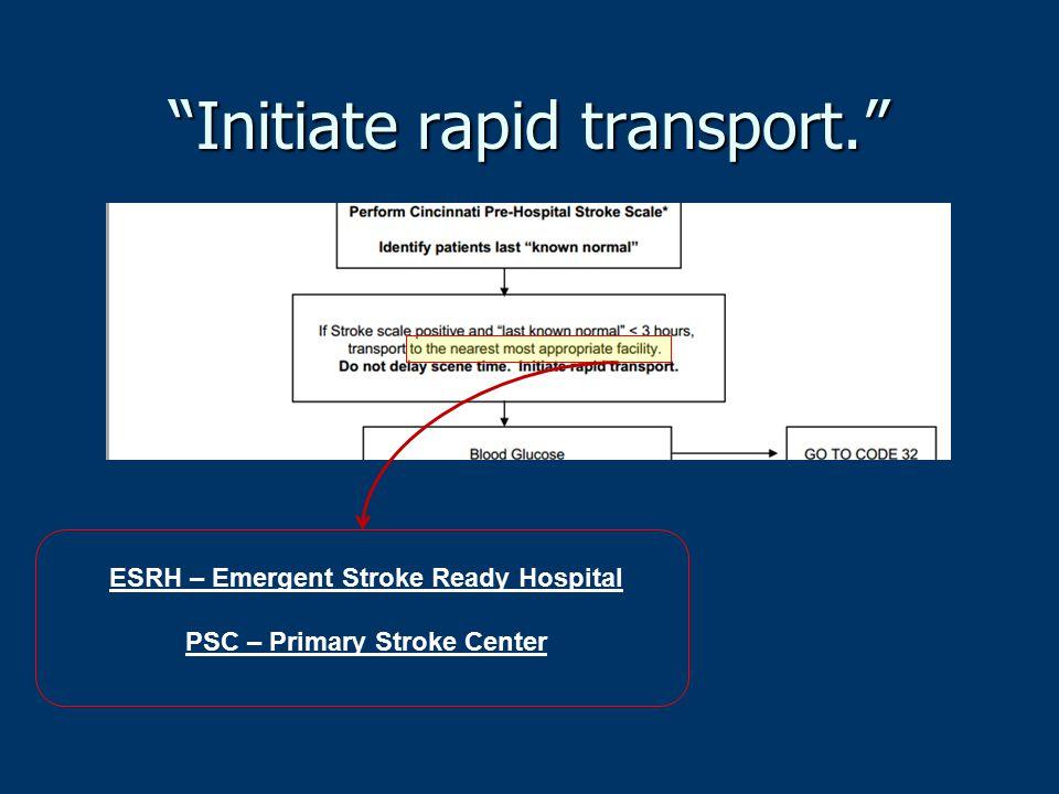 """Initiate rapid transport."" ESRH – Emergent Stroke Ready Hospital PSC – Primary Stroke Center"