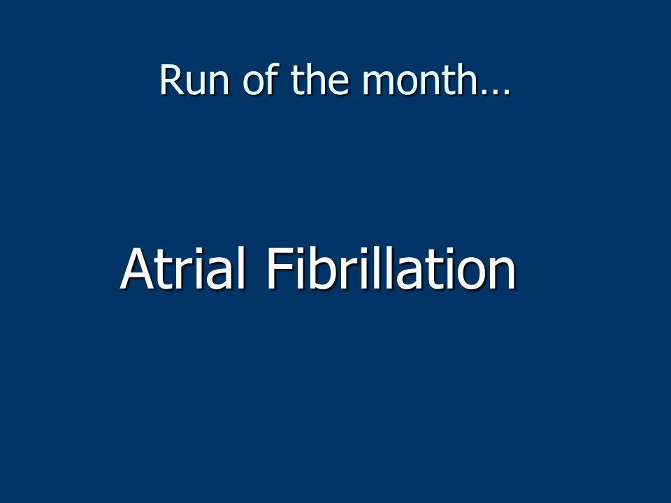 Run of the month… Atrial Fibrillation
