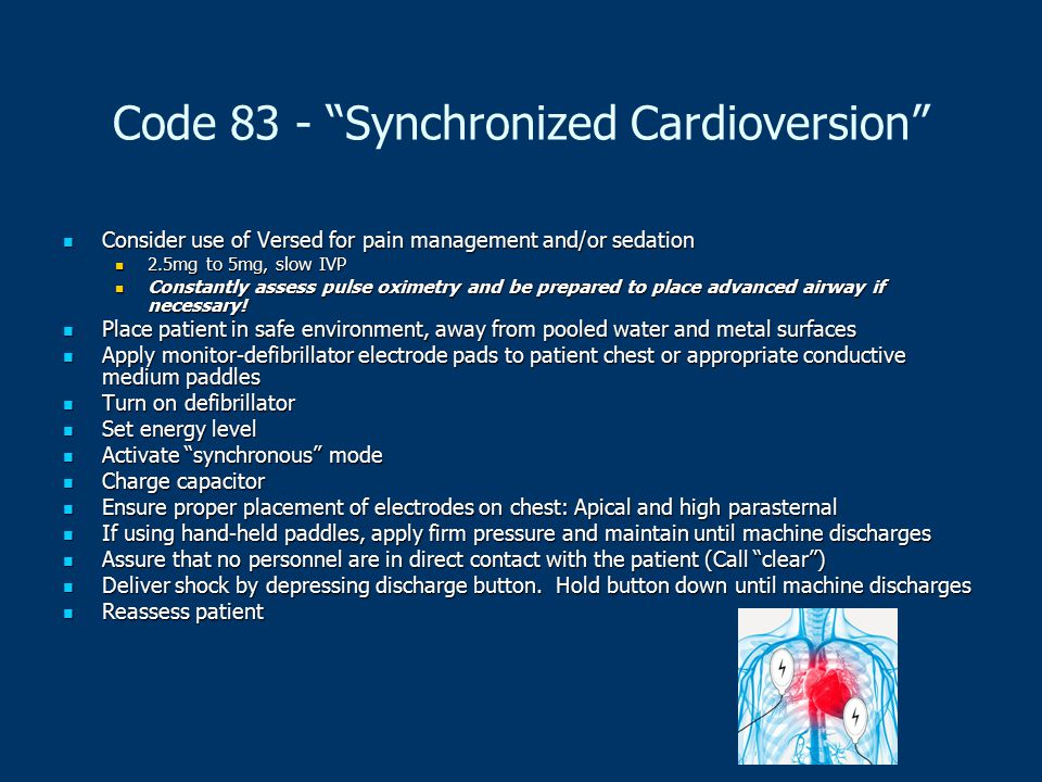 """Code 83 - """"Synchronized Cardioversion"""" Consider use of Versed for pain management and/or sedation Consider use of Versed for pain management and/or se"""