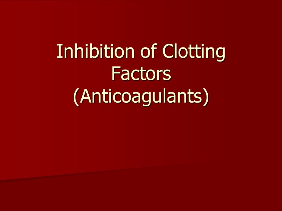 Inhibition of Clotting Factors (Anticoagulants)