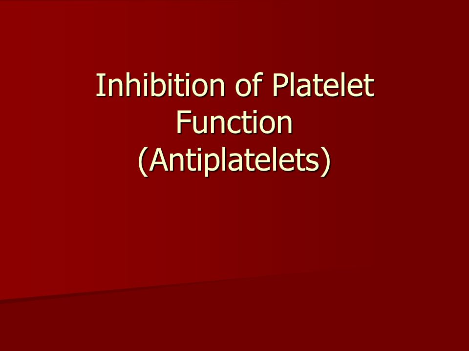 Inhibition of Platelet Function (Antiplatelets)