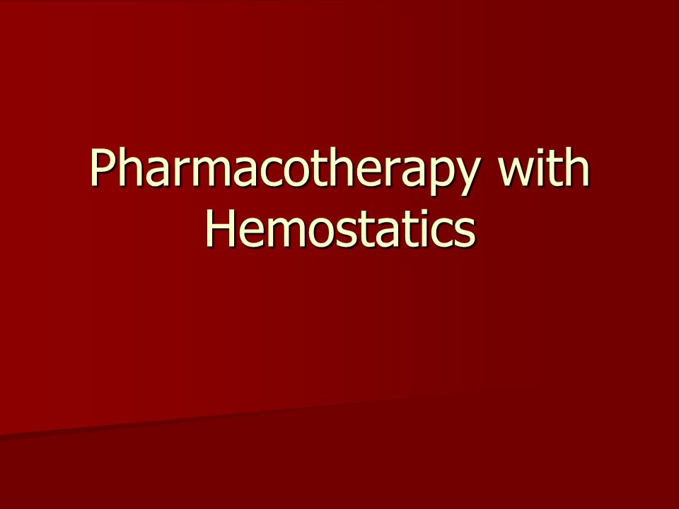 Pharmacotherapy with Hemostatics