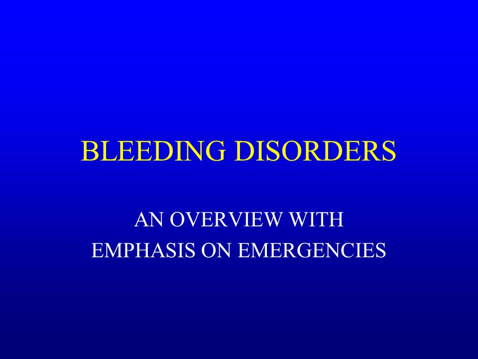 BLEEDING DISORDERS AN OVERVIEW WITH EMPHASIS ON EMERGENCIES