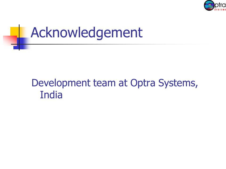 Acknowledgement Development team at Optra Systems, India