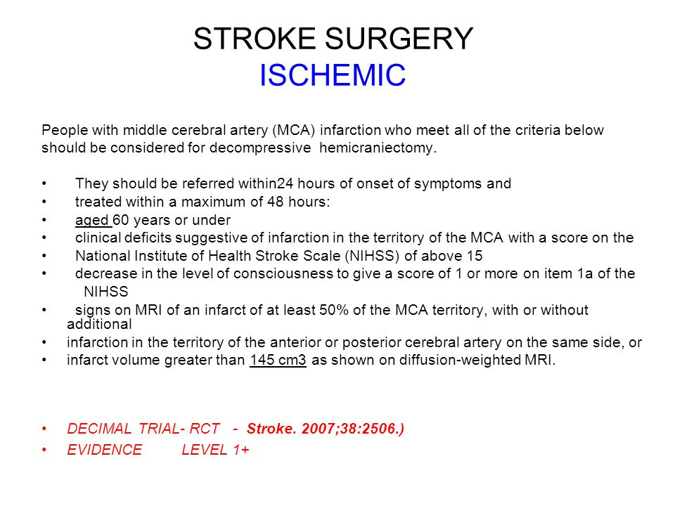 STROKE SURGERY ISCHEMIC People with middle cerebral artery (MCA) infarction who meet all of the criteria below should be considered for decompressive