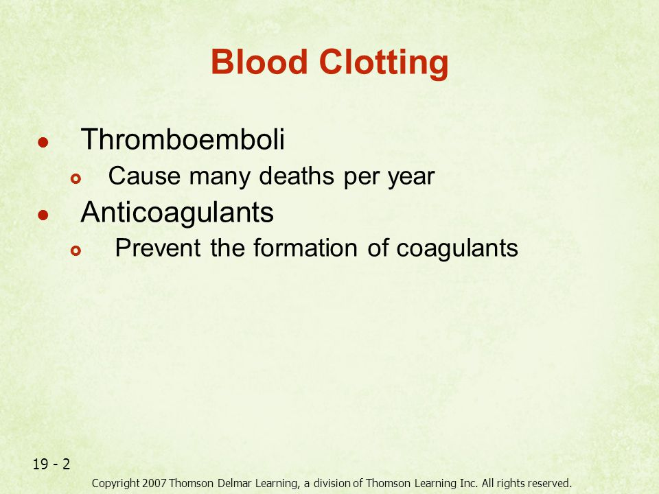Copyright 2007 Thomson Delmar Learning, a division of Thomson Learning Inc. All rights reserved. 19 - 2 Blood Clotting Thromboemboli  Cause many deat