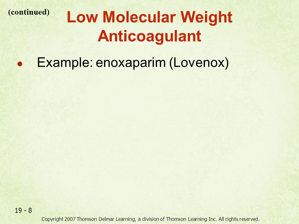 Copyright 2007 Thomson Delmar Learning, a division of Thomson Learning Inc. All rights reserved. 19 - 8 Low Molecular Weight Anticoagulant Example: en