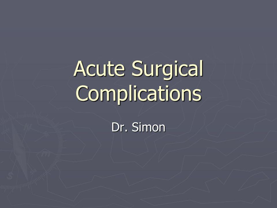 Acute Surgical Complications Dr. Simon