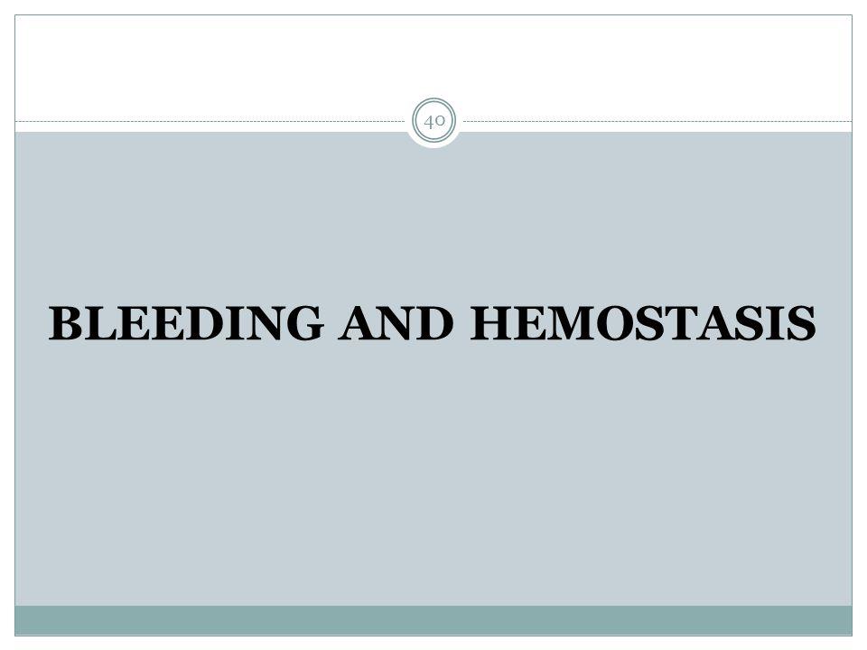 BLEEDING AND HEMOSTASIS 40