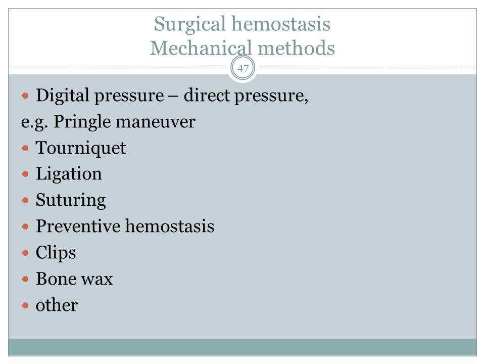 Surgical hemostasis Mechanical methods Digital pressure – direct pressure, e.g.